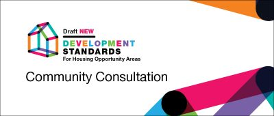 Community Consultation for Draft New Development Standards for Housing Opportunity Areas
